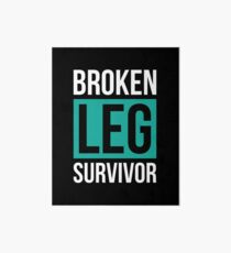 Broken Leg Survivor Broken Leg Gift Get Well Soon T-Shirt Art Board