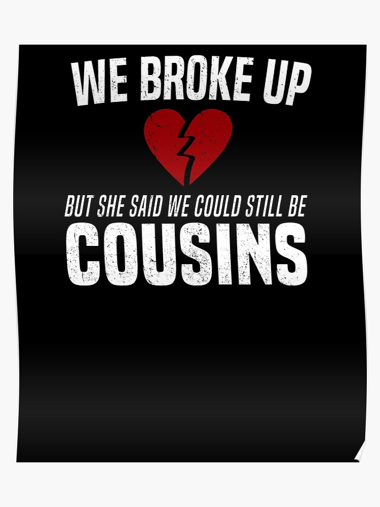 d92a4a68 We Broke Up Funny Redneck Break Up Relationship Meme T-Shirt
