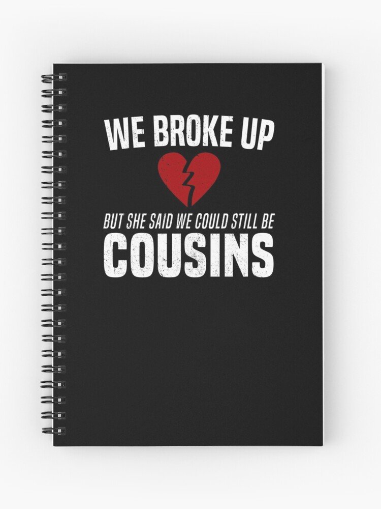 18009cc6 We Broke Up Funny Redneck Break Up Relationship Meme T-Shirt Spiral Notebook
