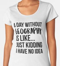 A Day Without Geography Women's Premium T-Shirt