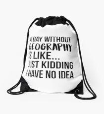 A Day Without Geography Drawstring Bag