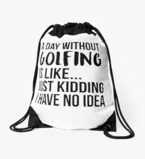 A Day Without Golfing Drawstring Bag