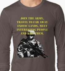 Join the army.... Long Sleeve T-Shirt