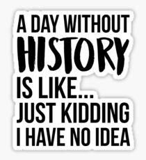 A Day Without History Sticker