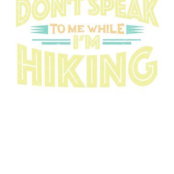 Don't Speak to Me While I'm Hiking - Hike Funny T-Shirt by GetHoppedWV