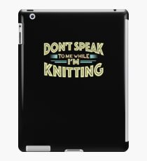 Don't Speak to Me While I'm Knitting - Knit Funny T-Shirt iPad Case/Skin