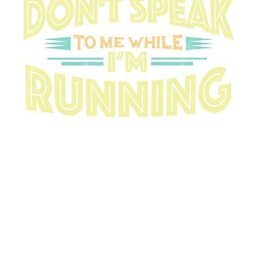 Don't Speak to Me While I'm Running - Runer Funny T-Shirt by GetHoppedWV