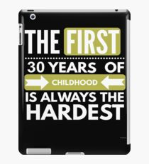 The First 30 Years Of Childhood - Funny 30th Birthday Gift  iPad Case/Skin