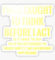 Taught To Think Before Act Funny T Shirt Sticker