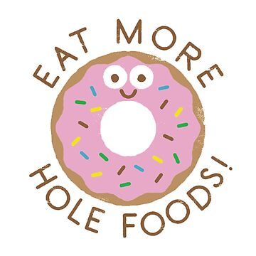 Eat more hole foods by Nitroman184