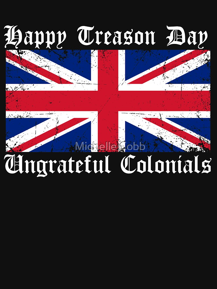 Happy Treason Day Ungrateful Colonials 4th July by anphasox