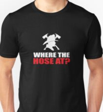 Where The Hose At? Unisex T-Shirt