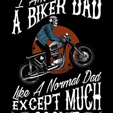 I Am A Biker Dad T Shirt  Funny Cool Gift for Daddy by suvil