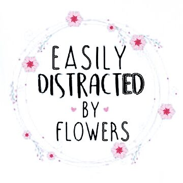 Easily Distracted by Flowers Shirt by The-Painter