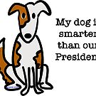 My dog is smarter than our President, a Scruff-N-Fluff Collection  by ginamitch