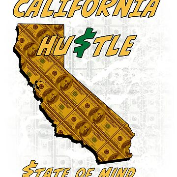California Hustle State of Mind  by jGoDesigns