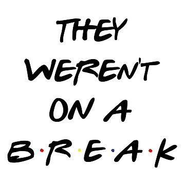 """We Were On A Break!"" (They so weren't...) by fandemonium"
