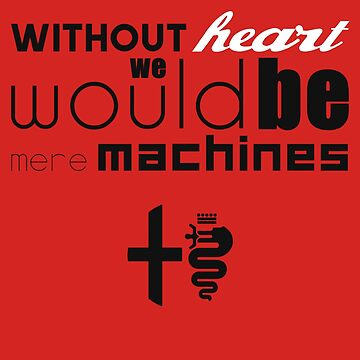 Without heart we would be mere machines (black / white) by JRLdesign
