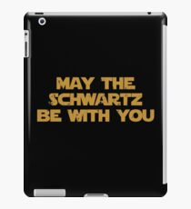 May The Schwartz Be With You iPad Case/Skin