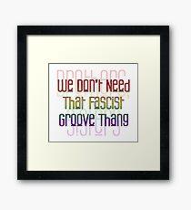 Fascist Groove Thang (Full Chorus) Framed Print