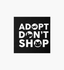Adopt Don't Shop for Pet Owners Art Board