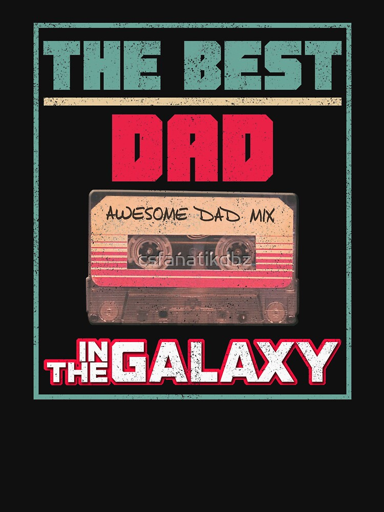 Best Dad In The Galaxy Awesome Fathers Day Gift by csfanatikdbz