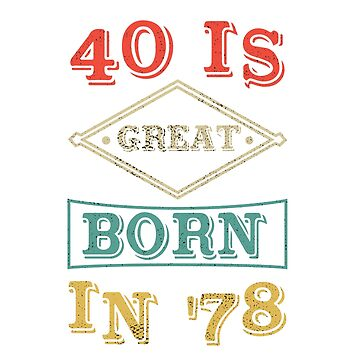 40 Is Great Born in '78 by EPDesignStudio