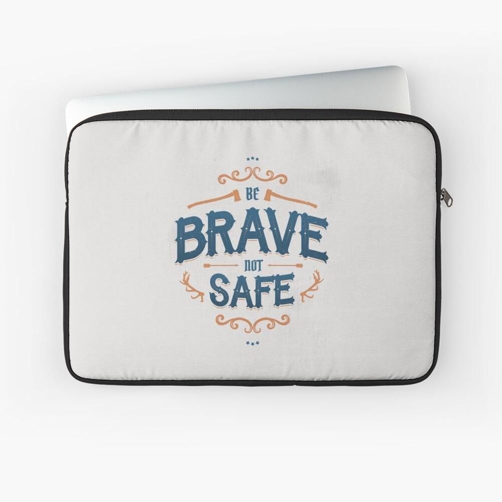 BE BRAVE NOT SAFE Laptop Sleeve