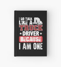 I Do Talk Like A Truck Driver Because I Am One Hardcover Journal