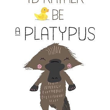 I'd Rather be a Platypus by flourishandflow