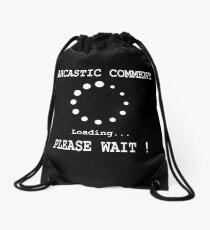 Sarcastic Comment Loading! Please Wait. Drawstring Bag