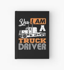 Yes I Am A Truck Driver Semi Truck Hardcover Journal