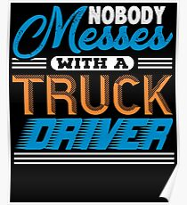 Nobody Messes With A Truck Driver Poster