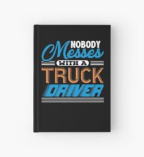 Nobody Messes With A Truck Driver Hardcover Journal