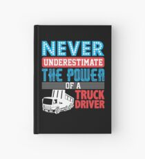 Never Underestimate The Power Of A Truck Driver Hardcover Journal
