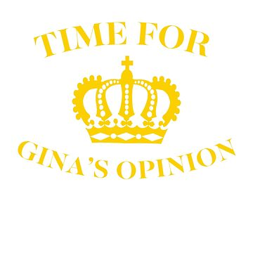 Time For Gina's Opinion by craftybadgertee