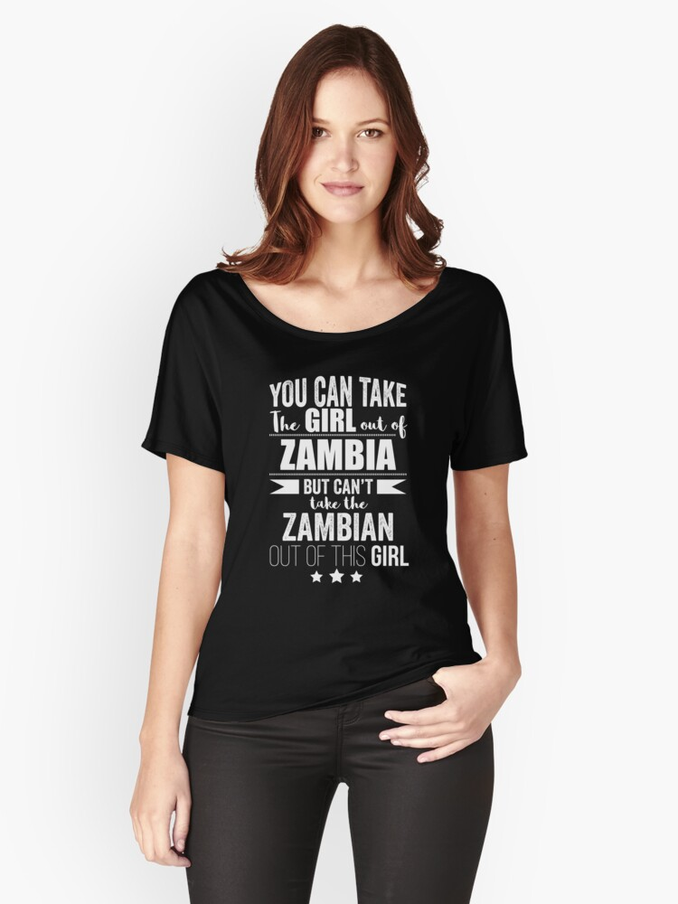 Can take girl out of Zambia but Can't take the Zambian out of the Girl Women's Relaxed Fit T-Shirt Front