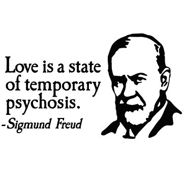 Love is just a temporary psychosis - Sigmund Freud by LaundryFactory