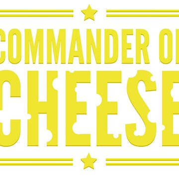 Commander of Cheese by shedside