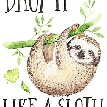 Drop It Like a Sloth by anabellstar