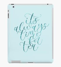 It's always time for tea iPad Case/Skin