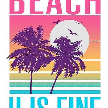 Beach U Is Fine by wytrab8