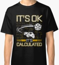 Its OK Its Calculated Funny Gift For Rocket Gamers Classic T-Shirt