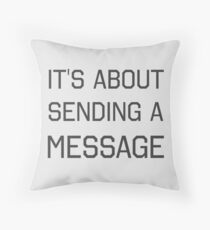 It's About Sending a Message Throw Pillow