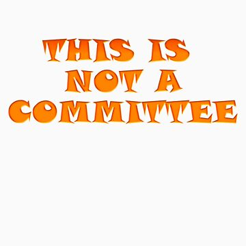 This is 'not' a committee by slugman