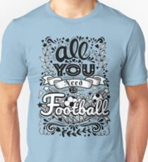 All you need is football Unisex T-Shirt
