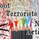 Shoot Terrorists Not Artists by EyeMagined