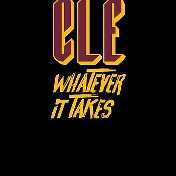 CLE Cleveland Whatever It Takes Basketball T Shirt by ravishdesigns