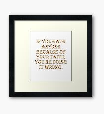 Hate Because of Faith is Wrong Framed Print