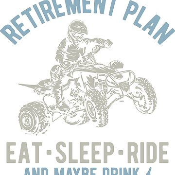 Retirement Plan ATV Quad by offroadstyles